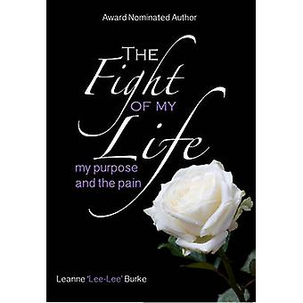 The Fight of My Life...My Purpose and the Pain by Burke & Leanne Jane
