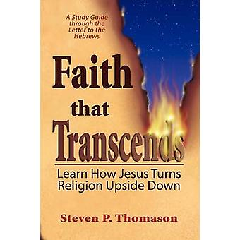 Faith that Transcends A Study Guide to Hebrews by Thomason & Steven P