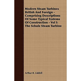 Modern Steam Turbines British And Foreign  Comprising Descriptions Of Some Typical Systems Of Construction  Vol I The Schulz Steam Turbine by Liddell & Arthur R.