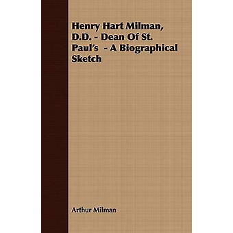 Henry Hart Milman D.D.  Dean of St. Pauls  A Biographical Sketch by Milman & Arthur
