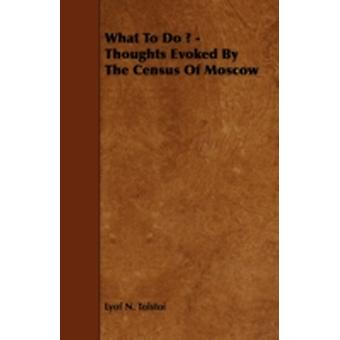What to Do   Thoughts Evoked by the Census of Moscow by Tolstoy & Leo Nikolayevich