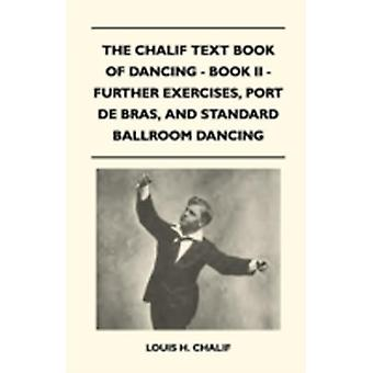 The Chalif Text Book Of Dancing  Book II  Further Exercises Port De Bras And Standard Ballroom Dancing by Chalif & Louis H.