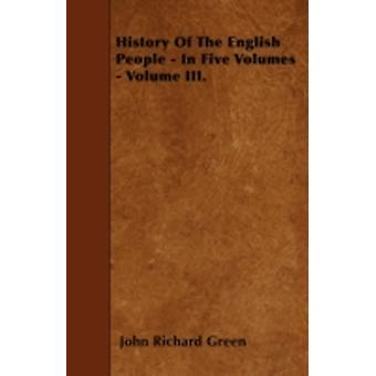 History Of The English People  In Five Volumes  Volume III. by Green & John Richard