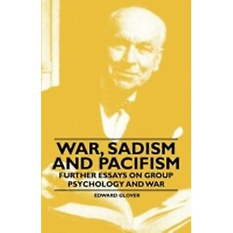 War Sadism and Pacifism  Further Essays on Group Psychology and War by Glover & Edward