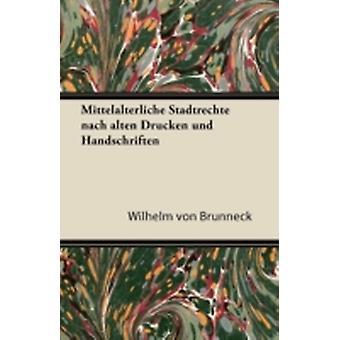 Mittelalterliche Stadtrechte Nach Alten Drucken Und Handschriften by Br Nneck & Wilhelm Von