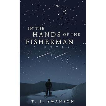 In the Hands of the Fisherman A Novel by Swanson & T. J.