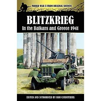 Blitzkrieg in the Balkans and Greece 1941 by Carruthers & Bob