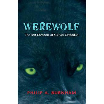 Werewolf  The First Chronicle of Michael Cavendish by Burnham & Philip A.