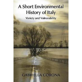 A Short Environmental History of Italy Variety and Vulnerability by Corona & Gabriella