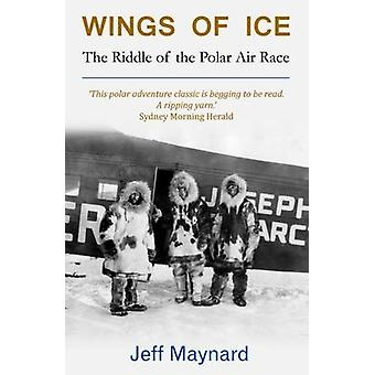 Wings of Ice The Riddle of the Polar Air Race by Maynard & Jeff