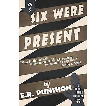 Six Were Present A Bobby Owen Mystery by Punshon & E.R.