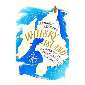 Whisky Island - A portrait of Islay and its whiskies by Andrew Jefford