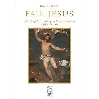 Fair Jesus - The Gospels According to Italian Painters 1300-1650 by Ro