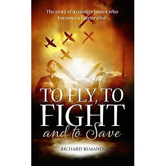 To Fly - To Fight and To Save - The story of a country pastor who beco