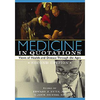 Medicine in Quotations - Views of Health and Disease Through the Ages