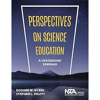 Perspectives on Science Education - A Leadership Seminar by Rodger W.