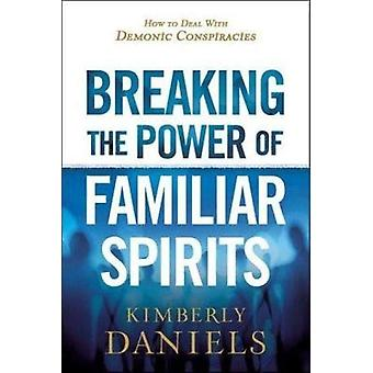 Breaking the Power of Familiar Spirits by Kimberly Daniels - 97816299