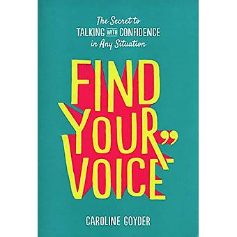 Find Your Voice - The Secret to Talking with Confidence in Any Situati