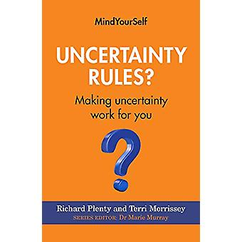 Uncertainty Rules? - Making Uncertainty Work for You by Richard Plenty