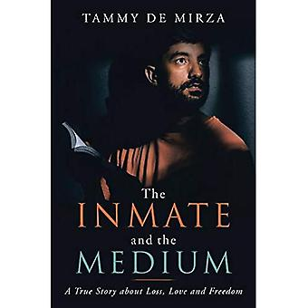 The Inmate and the Medium: A True Story About Loss, Love and Freedom