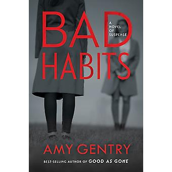 Bad Habits  By the Author of the BestSelling Thriller Good as Gone by Amy Gentry