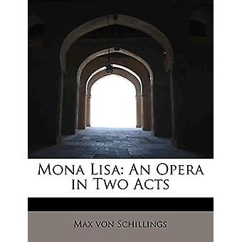 Mona Lisa - An Opera in Two Acts by Max Von Schillings - 9781241677039
