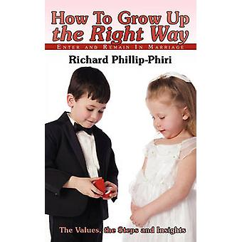 How To Grow Up the Right Way - Enter and Remain In Marriage by Richard