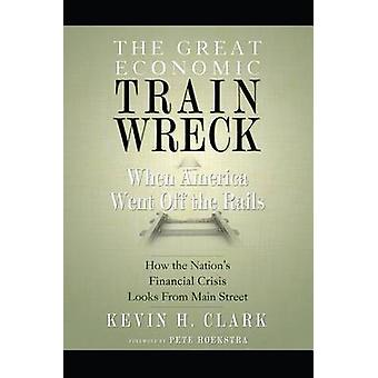 The Great Economic Train Wreck - When America Went Off the Rails by Ke