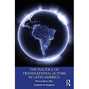 The Politics of Transnational Actors in Latin America by Frederick M. Shepherd
