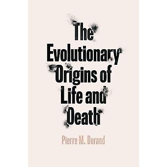 The Evolutionary Origins of Life and Death by Pierre M Durand