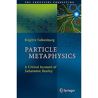 Particle Metaphysics - A Critical Account of Subatomic Reality door Brig