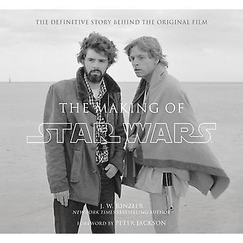 The Making of Star Wars  The Definitive Story Behind the Original Film by J W Rinzler & Foreword by Peter Jackson