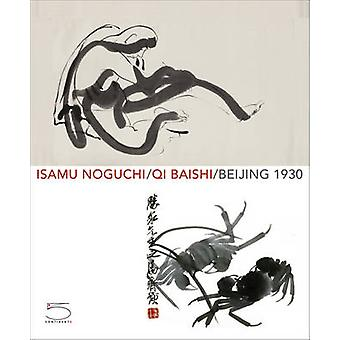 Isamu NoguchiQi Baishi by Foreword by Jenny Dixon & Foreword by Joseph Rosa & Edited by Kenneth Wayne & Text by Britta Erickson & Text by Natsu Oyobe & Text by Jo Anne Birnie Danzker & Text by Lang Shaojun & Text by Bert Winth