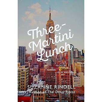 Three-Martini Lunch by Suzanne Rindell - 9780749020798 Book