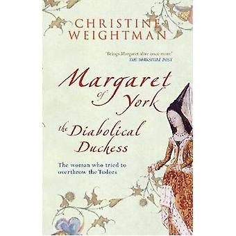 Margaret of York - the Diabolical Duchess - The Woman Who Tried to Ove