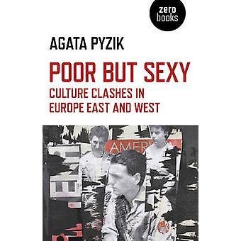 Arm aber Sexy - Kultur Auseinandersetzungen in Europa Ost und West von Agata Pyzik
