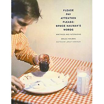 Vennligst vær oppmerksom vennligst: Bruce Nauman ord, skrifter og intervjuer (MIT Press skrive kunst)