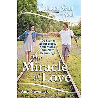 Chicken Soup for the Soul:� The Miracle of Love: 101 Stories About Hope, Soul Mates and New Beginnings