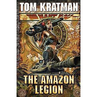The Amazon Legion by Tom Kratman - 9781439134269 Book