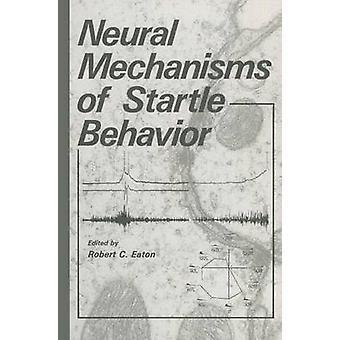 Neuronale Mechanismen der Startle-Verhalten von Eaton & Robert C.