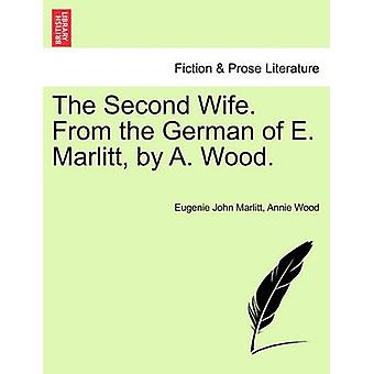 The Second Wife. From the German of E. Marlitt by A. Wood. by Marlitt & Eugenie John