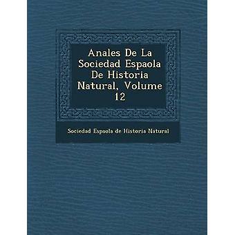 Sociedad de La de Anales de Espa Ola Historia Natural Volume 12 pela Sociedad Espa Ola De Historia Natural