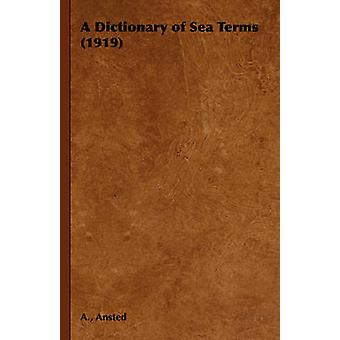 A Dictionary of Sea Terms 1919 by Ansted & A.