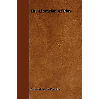 The Librarian at Play by Pearson & Edmund Lester