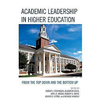 Academic Leadership in Higher Education From the Top Down and the Bottom Up by Sternberg & Robert