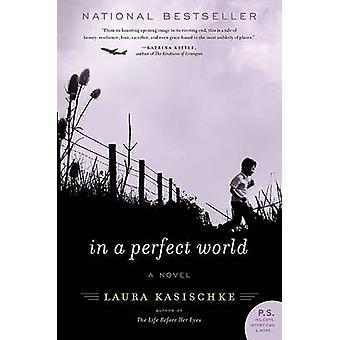 In a Perfect World by Laura Kasischke - 9780061766114 Book