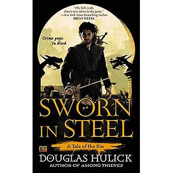 Sworn in Steel - A Tale of the Kin by Douglas Hulick - 9780451464477 B