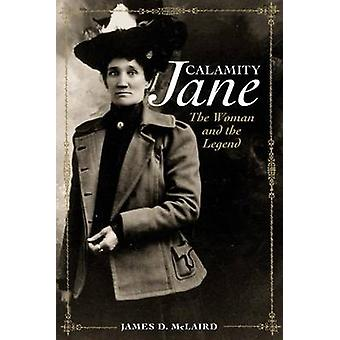 Calamity Jane - The Woman and the Legend by James D McLaird - 97808061
