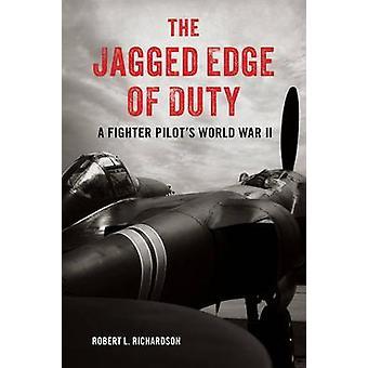 The Jagged Edge of Duty - A Fighter Pilot's World War II by Robert L.