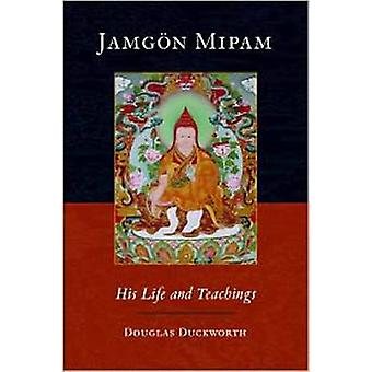 Jamgon Mipam - His Life and Teachings by Jamgon Mipam - Douglas S. Duc